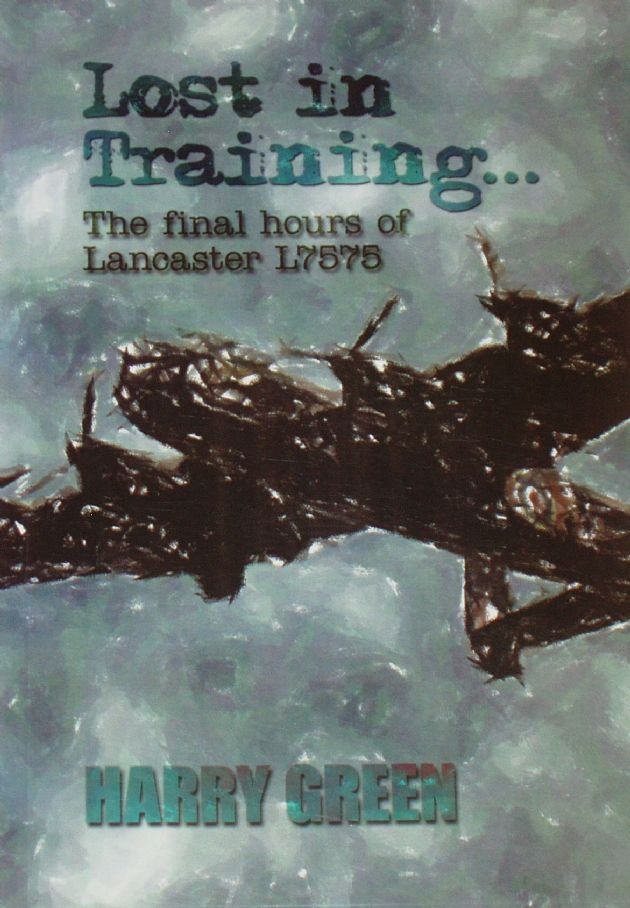 Lost in Training - The Final Hours of Lancaster L7575, by Harry Green